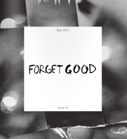 forgetgood:  FORGETGOOD'S MAY ISSUE | 10 IS HERE! This issue is an all photo issue in collaboration with Photo Op. Including artists: Elle Perez, Julien Babigeon, Julia Cuddy, Patricia Karallis, Curtis Hamilton, Bobby Scheidemann, Roxana Azar, and Teresa Christiansen.Big thanks to everyone involved!