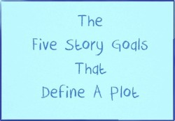 From Writers Write: The Five Story Goals That Define A Plot