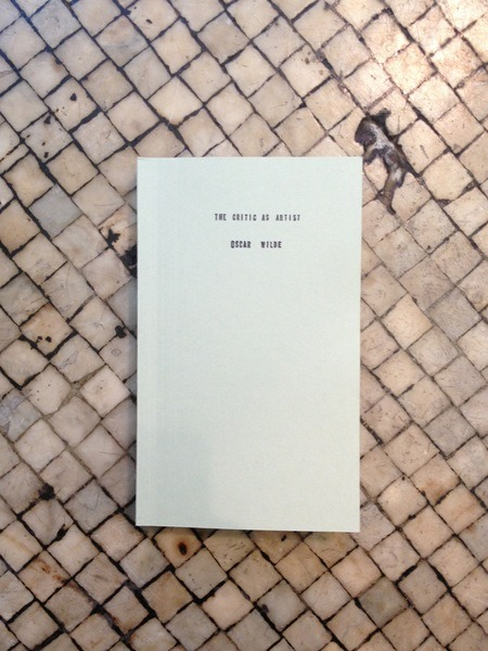 cambridgebook:  The Critic as Artist  by Oscar Wilde Publication Studio. A two-part meditation, this conversation-as-essay explores the significance of the audience, and critical reception of a work of art, to the meaning of the work itself. Key to this reception is the sensitive observer, in the familiar persona of the refined aesthete. Available from Cambridge Book at Project no. 8 in the Ace Hotel.
