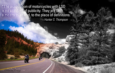 """The association of motorcycles with LSD is no accident of publicity. They are both a means to an end, to the place of definitions."" - Hunster S. Thompson (I know I just posted this quote earlier but after I did, I decided to make this graphic. Thought I would share!)"