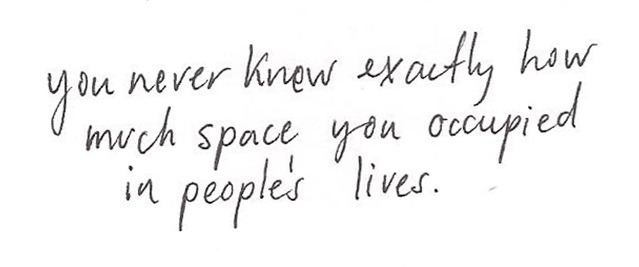 You never knew exactly how much space you occupied in people's lives F. Scott Fitzgerald