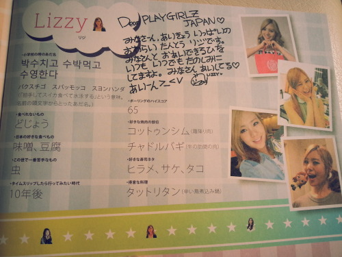 iheartbabyfox:  [translation] Lizzy's profile  1, what was your nickname back in elementary school? 박수치고 수박먹고 수영한다 [clap hands eat watermelon and swim] this nickname came from picking up each first letter of her name. (박수영) 2, what foods you cannot eat?  loaches 3, what is your favourite Japanese food? miso paste, tofu 4, what is the thing you don't like the most in the world? insects 5, if you could time travel, what era would you like to go? 10 years later 6, what is your highest score in bowling? 65 7, favourite bbq menu 꽃등심 (marbled beef), 차돌박이 (sliced beef brisket) 8, favourite sushi menu flounder, salmon, octopus 9, what is your favourite dish to cook? 닭도리탕 (spicy chicken stew)