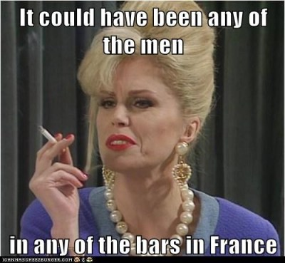 It could have been any of the men in any of the bars in France.