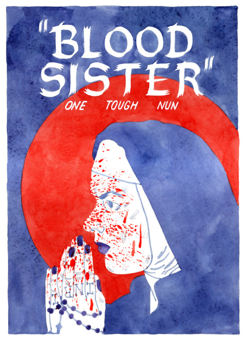 kurtmcrobert:  A third in my Infinite Jest film poster series… Blood Sister: One Tough Nun. 35mm.; 90 minutes; color; sound. Parody of revenge/recidivism action genre, a formerly delinquent nun's failure to reform a juvenile delinquent leads to a rampage of recidivist revenge.