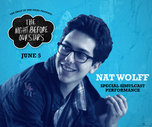 faultinourstarsmovie:  What could make the Night Before Our Stars special simulcast event even more special? How about a performance by the one and only Nat Wolff? Okay! Get your tickets here: http://fox.co/TNBOS
