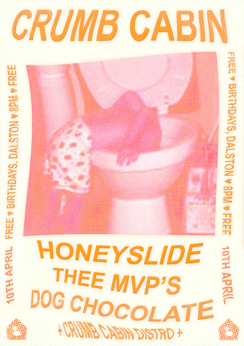 honeyslide:  WEDNESDAY APRIL 10THCRUMB CABINHoneyslideThee MVPSDog Chocolate@ Birthdays33-35 Stoke Newington Road, London N16 8BJEntry: FREEDoors: 8:00pm-12:00amAdmittance: 18+ (No ID, No Entry)