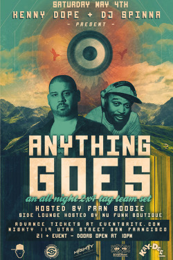 ** ANYTHING GOES w/ DJ SPINNA & KENNY DOPE ** Sat 5.4.13 @ MIGHTY - San Francisco, CA