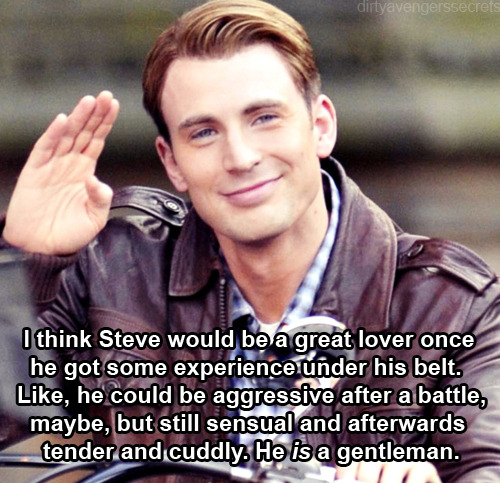 "dirtyavengerssecrets:  SUBMISSION ""I think Steve would be a great lover once he got some experience under his belt. Like, he could be aggressive after a battle, maybe, but still sensual and afterwards tender and cuddly. He is a gentleman."""