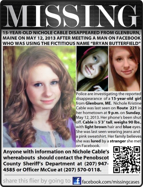 "diorkisses:  paint-me-a-birmingham:  please help find her! nichole's been missing since sunday night. she was last seen in her mother's driveway in glenburn, maine, USA. i don't care what ""type"" of blog you have, please reblog. IT COULD SAVE HER LIFE!  people need to understand that YOU SHOULDN'T MEET UP WITH A CREEPY ASS MAN OFF OF FACEBOOK"