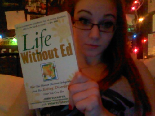 "My mom bought me this book ""Life Without Ed"" It's about a woman who recovered from an eating disorder. I've wanted it for so long and I can't wait to read it."