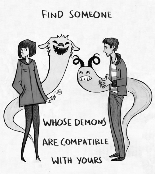 I wonder if something like Match.com or eHarmony factor in your demons as part of the chemistry equation. :P