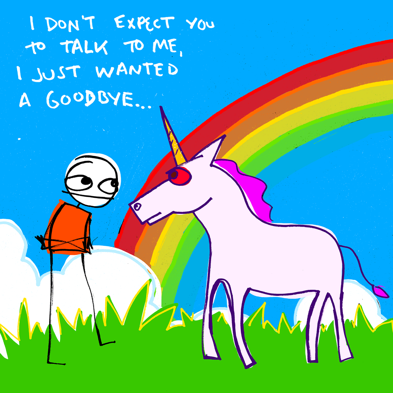 I don't expect you to talk to me. (a unicorn being mean)