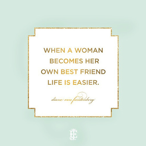 When a woman becomes her own best friend life is easier - DVF
