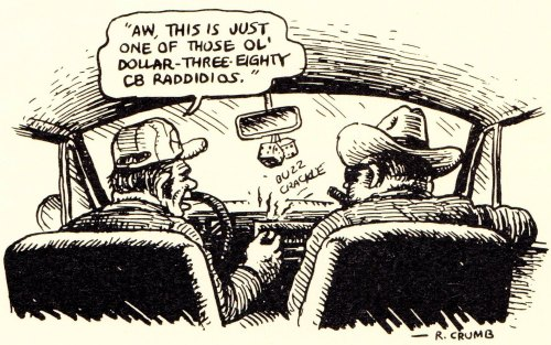 orano:  Robert Crumb - 1984  … ol' dollar-three-eighty CB raddidios. Illustration for Texas Crude, A Few Philosophical Illsutrations, E.P. Dutton Inc., New-York