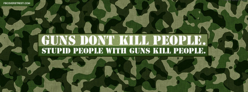 Stupid People With Guns Kill People Facebook Cover