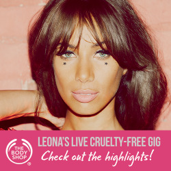Watch Leona's Cruelty Free Beauty Gig for The Body Shop Did you see Leona's Cruelty-Free gig on 26th March? Check out the highlights here> http://youtu.be/JbgFNyhQtic