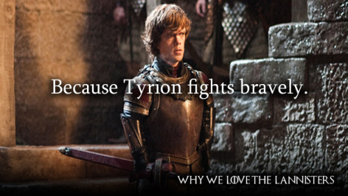 whywelovethelannisters:  602. Because Tyrion fights bravely.  By staceydaily