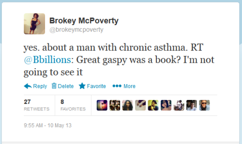 "slay-z:  brokeymcpoverty:  ""The Great Gaspy."" @brokeymcpoverty  i'm so done.  No joke, I had my inhaler in my lap when I read this.  lol"