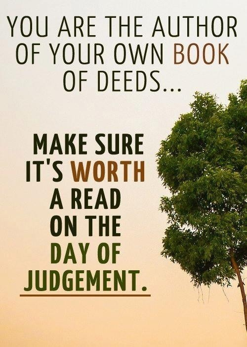 You're the author of your own book of deeds…