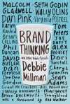 "Brand Thinking and Other Noble Pursuits Debbie Millman ""Maybe the modern version of introspection is the sum total of all those highly individualized choices that we make about the material content of our lives."" Malcolm Gladwell, Seth Godin, Dan Pink, and other cultural mavens on how and why we define ourselves through what we consume, be it the books we read or the brands we buy – a must-read."