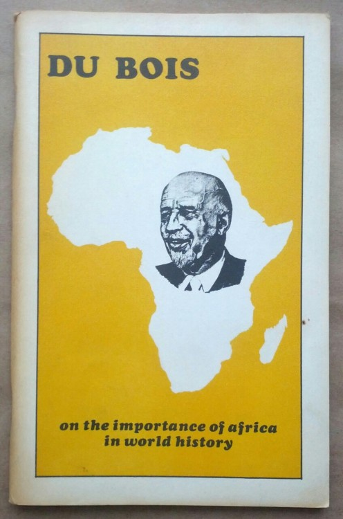 radicalarchive:  'On the Importance of Africa in World History', W.E.B. DuBois, Black Liberation Press, Harlem, 1978. Introduction by Walter Rodney, afterword by Muhammad Babu.