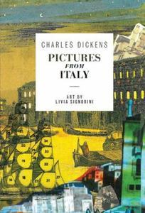 Pictures from Italy  Charles Dickens  In the 1840s, young Charles Dickens — born on this day in 1812 — traveled to Italy and France with his family, recording the experience in a lesser-known early work that was part travelogue, part imaginative fairy tale. Now, it comes back to life with beautiful illustrations by Italian artist Livia Signorini.