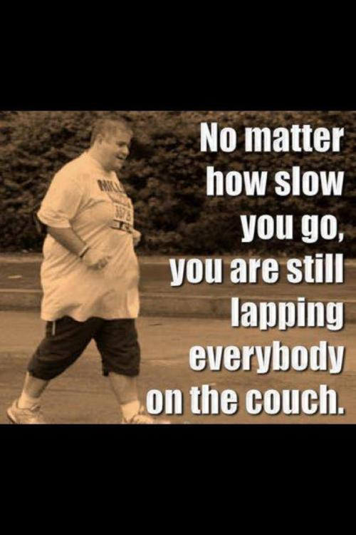 No matter how slow you are going… - Imgur I just started doing the Couch to 5km challenge. There's a phone app for it and everything. Basically it trains you up to being able to run for half an hour and/or 5kms. I'm only 4 sessions in but already I'm more fit than I have been in 5 years. However, I still feel like maybe I'm not pushing it hard enough. Maybe I'm not doing well enough. My partner is already getting results of over 4km's while I'm around the 3km mark. Every session I improve a little more. The first sessions I did I couldn't even run all of the jogging intervals I had to walk through them. Even though I'm no where near as big as this guy the sentiment in this picture is what is keeping me going.