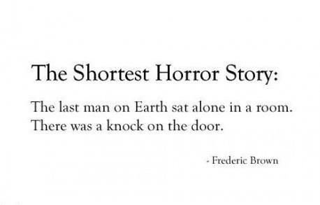 Not sure if this is the shortest horror story, or the greatest opening line ever.