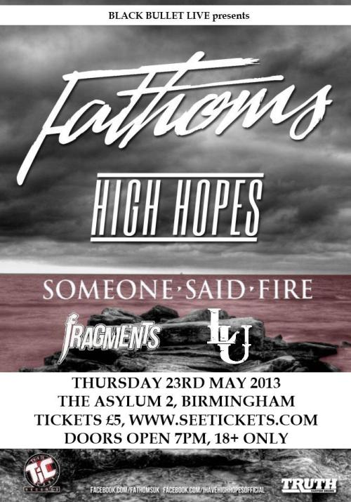 someonesaidfire:  Our next gig playing with Fathoms, High Hopes, Fragments and Life Unwrittenhttps://www.facebook.com/events/359511930828768/?fref=ts  My band's next show, looking forward to throwing myself around a stage and screaming my head off once more.