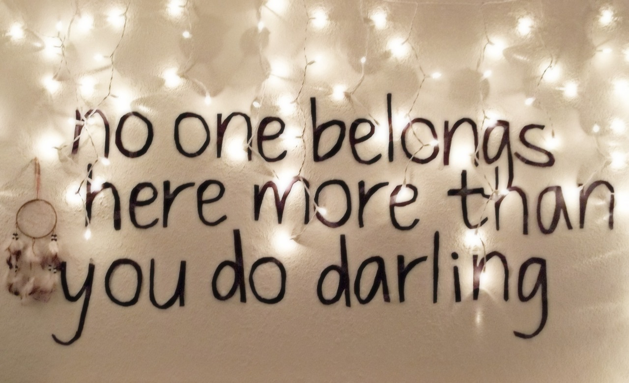 My room quote. I know I need a comma between do and darling so just chill.