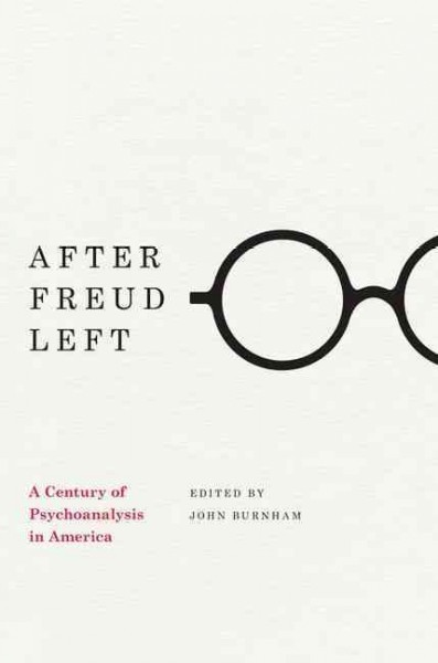 After Freud left : a century of psychoanalysis in America /...