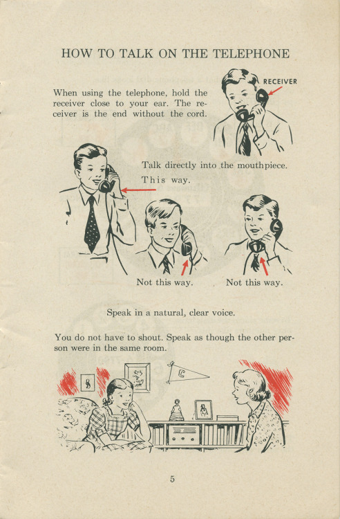 "~ The Telephone and How We Use It, 1951via Classic Rotary Phones""You do not have to shout. Speak as though the other person were in the same room."""