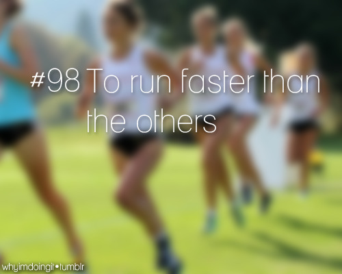#98 To run faster than the others