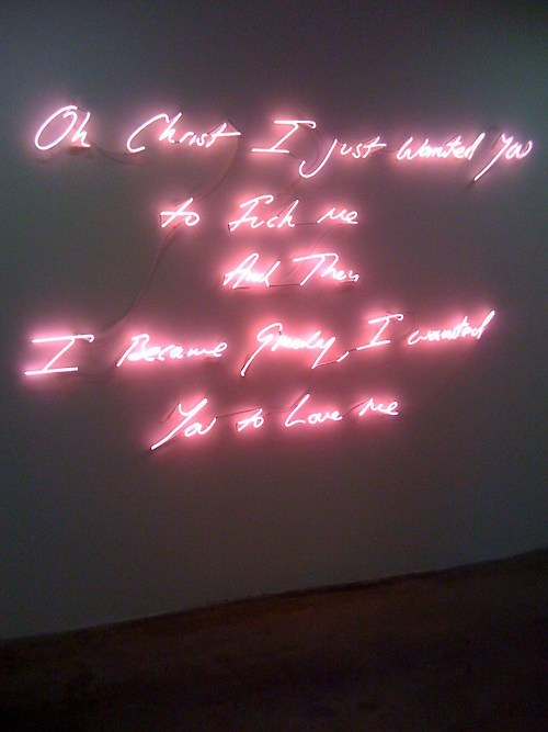"wildthicket:  Those Who Suffer Love (2009) by Tracey Emin ""Oh Christ, I just wanted you to Fuck me And Then I became Greedy, I wantedYou to Love me.  ha."