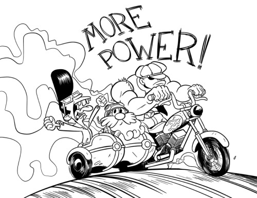 prinpan:  MORE POWER! This was commissioned by my buddy and roommate Charles Whittington, who draws the webcomic More Power. More Power is a comic for people who like motorcycles, racing, motorcycle racing, and Tim Allen. It's written by my other good buddy Casey Mitchem, the Idea Machine. This is commission number 4 of 10! If you're still waiting on a commission from me, thank you for the patience, I'm moving as quickly as I can without sacrificing quality. More to come! -Severin  Apparently I will draw three dudes and a motorcycle for $45. I am a savvy artist.