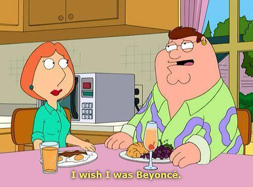 I wish I was Beyoncé.