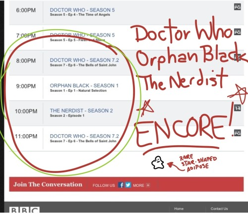 "Watch encore episodes of Doctor Who, Orphan Black, & The Nerdist tonight (4/4) on BBC America in case you were traveling by TARDIS and forgot to stop for last Saturday's season premieres of Doctor Who, Orphan Black, and The Nerdist, BBC America is airing all three again tonight starting at 8/7c.You should watch The Nerdist because Chris and Matt and Jonah are nerds triumphant. Also because Matt and Jenna are on it..You should watch Orphan Black because the critics are calling it names like ""the new queen"" and ""brilliant"" and ""the best new show on television.""And you should watch Doctor Who because."