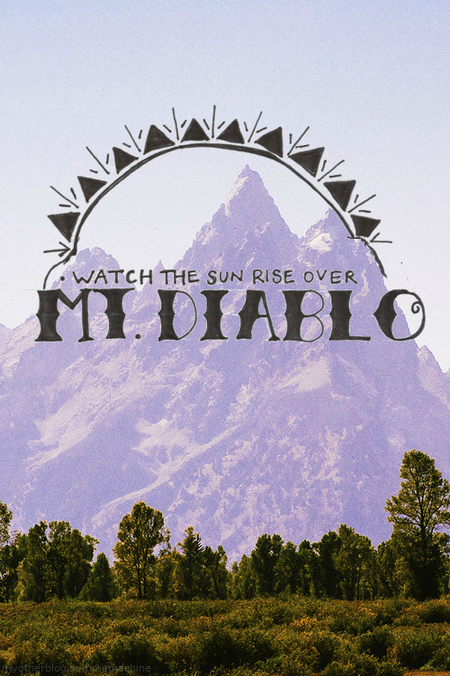 myotherblogisa-timemachine:  The Story So Far // Mt. Diablo  edit by me.