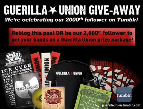 guerillaunion:  Guerilla Union wants to celebrate YOU - the fans - with a very special grand giveaway! Our lucky 2,000th follower will receive a Guerilla Union prize package featuring merch from Rock the Bells, SmokeOut, Paid Dues, and more! Of course we're also VERY thankful for those of you who have been following us from the beginning so don't trip - you can win too! Just reblog this post for your chance to win the exact same prize package! There's no limit to the amount of times you can enter either. The more often you reblog, the better your chance to WIN! Good luck!