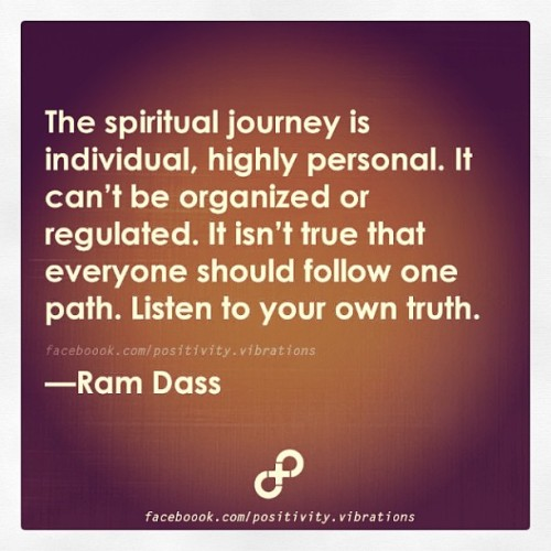 Follow Your Own Path #Spirituality #Enlightement #RamDass #India #Faith #Love #Life