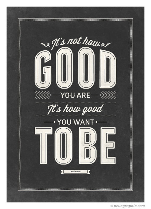 "neuegraphic:  "" It's how good you want to be"" Motivational Print by Neuegraphic on Etsy."