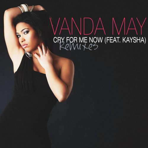 Vanda May - Cry For Me Now (Kit Cat Pro Remix)  Available on iTunes: Link