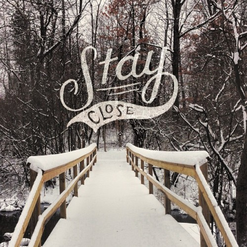 nevver:  Stay close  Stay close