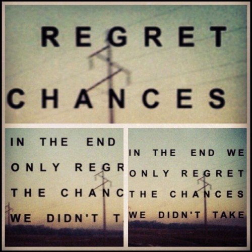 «in the end, we only regret the chances we didn't take.» Something I found off of weheartit.. Very true in fact, hopefully next year I will take my chances… #true #fact #regrets #weheartit #senioryear #smiles #chances