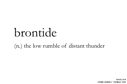 other-wordly:  pronunciation | 'bron-tId (brawn-TIDE)