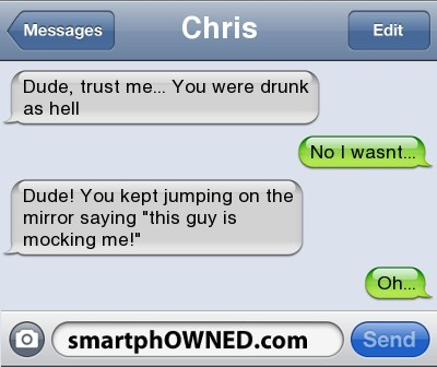 Gotta love drunks http://www.smartphowned.com/Ownage/Gotta-Love-Drunks/280945