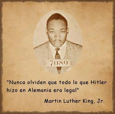 Never forget that all that Hitler did in Germany was legal. -Martin Luther King Jr.