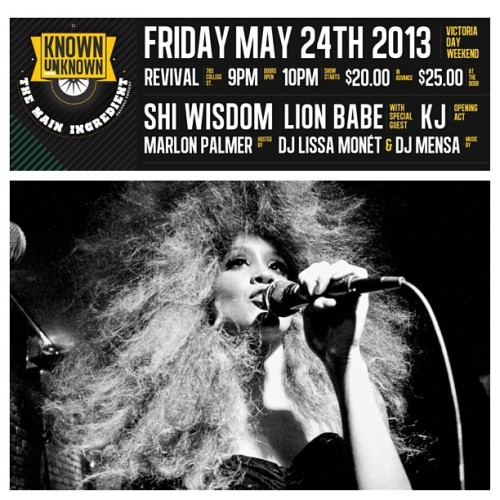 The Known Unknown x The Main Ingredient proudly present: @ShiWisdom live in concert with special guest performers: LION BABE [@lionbabex] from NYC x opening act KJ [@kjforshort on Twitter] ! Friday, May 24th || Revival || 783 College St. || $20 Limited advance tickets online & at Play De Record, Livestock & Soundscapes! Hosted by: @ThatDudeMcFly || @DJLissamonet x DJ MENSA! Don't sleep!!!! This is HUGE!!!! #concerts (at Revival Nightclub) #toronto #music #theknownunknown #knownunknown #concert #indie #rnb #singer #singers #performances #shiwisdom #lionbabe #performance (at Revival Nightclub