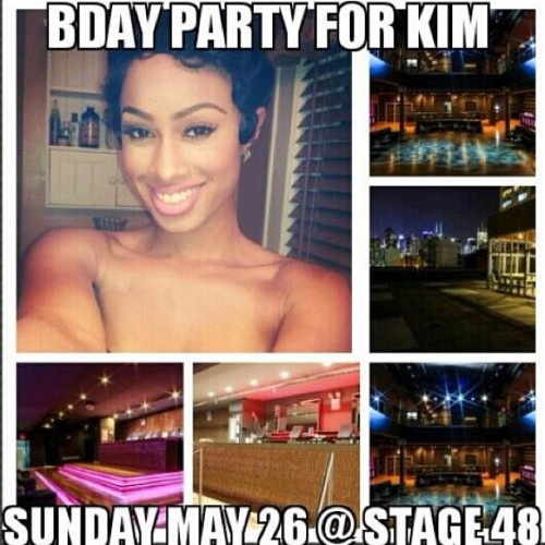 This Sunday May 26th BDay Celebration for KIM @lovekimmie at Club Stage  Forty8 in NYC hit me up for more TICKETS 862.224.1573