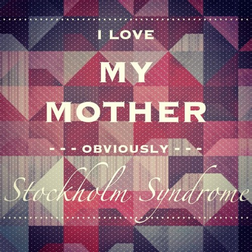 #love #mother #stockholm #syndrome #funny #poster #mom #heart